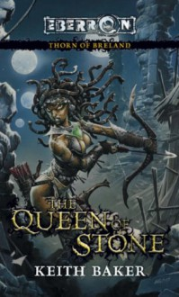 The Queen of Stone: Thorn of Breland - Keith Baker