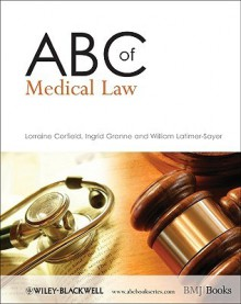 ABC of Medical Law - Lorraine Corfield, William Latimer-Sayer, Ingrid Granne