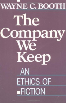 The Company We Keep: An Ethics of Fiction - Wayne C. Booth