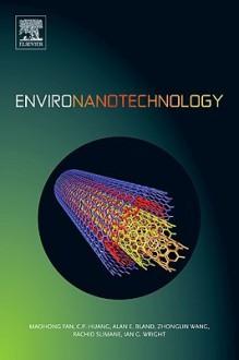 Environanotechnology - Maohong Fan, Zhonglin Wang, Ian G. Wright, C.P. Huang