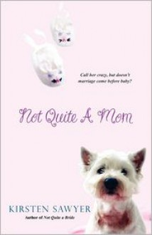 Not Quite a Mom - Kirsten Sawyer