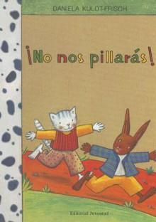 No Nos Pillaras! = You Can't Catch Us! - Daniela Kulot-Frisch