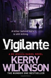Vigilante: A DS Jessica Daniel Novel, Book 2 - Kerry Wilkinson