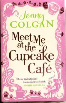 Meet Me at the Cupcake Café - Jenny Colgan