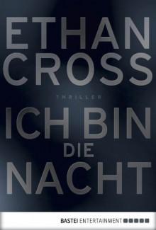 Ich bin die Nacht: Thriller - Ethan Cross
