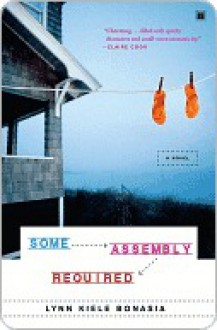 Some Assembly Required: A Novel - Lynn Kiele Bonasia