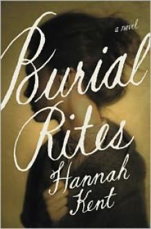 Burial Rites: A Novel - Hannah Kent