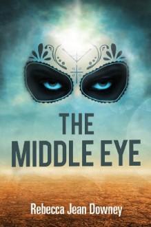 The Middle Eye - Rebecca Jean Downey