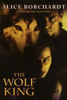 The Wolf King - Alice Borchardt