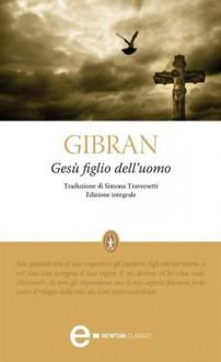 Gesù figlio dell'uomo - Kahlil Gibran, Simona Traversetti