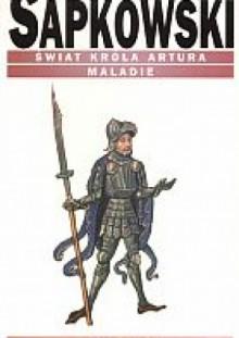Świat króla Artura. Maladie - Andrzej Sapkowski