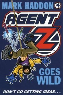 Agent Z Goes Wild - Mark Haddon