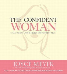 The Confident Woman: Start Today Living Boldly and Without Fear (Audio) - Joyce Meyer, Pat Lentz, Todd Hafer