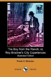 The Boy from the Ranch; Or, Roy Bradner's City Experiences (Illustrated Edition) (Dodo Press) - Frank V. Webster