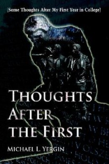 Thoughts After the First: (Some Thoughts After My First Year in College) - Michael Yergin