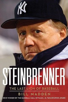 Steinbrenner: The Last Lion of Baseball - Bill Madden