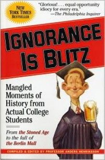 Ignorance is Blitz: Mangled Moments of History From Actual College Students - Anders Henriksson