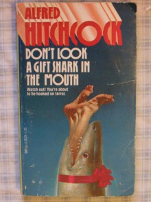 Don't Look a Gift Shark in the Mouth - Alfred Hitchcock