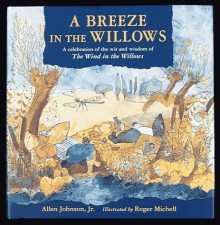 A Breeze in the Willows: A Celebration of the Wit and Wisdom of the Wind in the Willows - Allen Johnson Jr.
