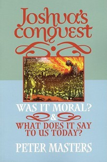 Joshua's Conquest: Was It Moral? What Does It Say to Us Today? - Peter Masters