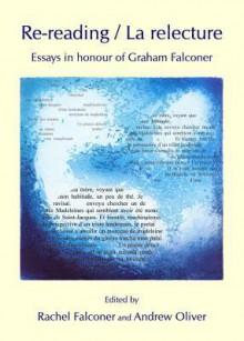 Re-Reading / La Relecture: Essays in Honour of Graham Falconer - Rachel Falconer, Andrew Oliver
