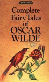 Complete Fairy Tales of Oscar Wilde - Oscar Wilde