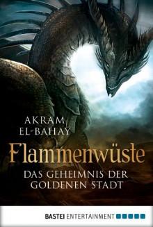 Flammenwüste - Das Geheimnis der goldenen Stadt - Akram El-Bahay