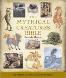 The Mythical Creatures Bible: The Definitive Guide to Legendary Beings - Brenda Rosen