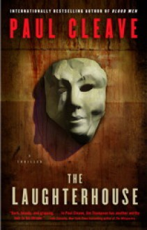 The Laughterhouse: A Thriller - Paul Cleave