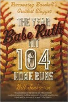 The Year Babe Ruth Hit 104 Home Runs - Bill Jenkinson