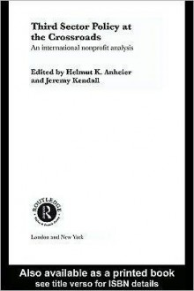 Third Sector Policy at the Crossroads: An International Non-Profit Analysis - Helmut K. Anheier, Jeremy Kendall