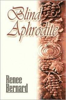 Blind Aphrodite - Renee Bernard