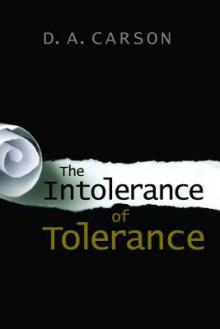 The Intolerance of Tolerance - D. A. Carson