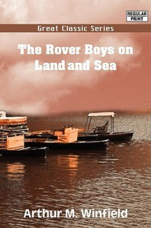 The Rover Boys on Land and Sea - Arthur M. Winfield