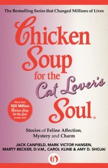 Chicken Soup for the Cat Lover's Soul: Stories of Feline Affection, Mystery and Charm - Jack Canfield, Mark Victor Hansen, Marty Becker, Carol Kline