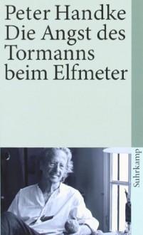 Die Angst des Tormanns beim Elfmeter: Erzählung (suhrkamp taschenbuch) - Peter Handke