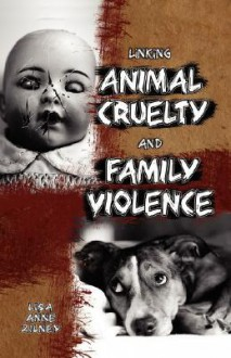 Linking Animal Cruelty and Family Violence - Lisa Anne Zilney