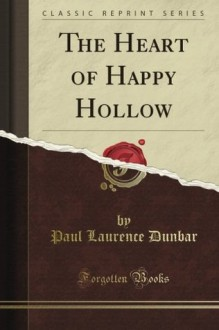 The Heart of Happy Hollow (Classic Reprint) - Paul Laurence Dunbar