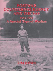 Post-War Counterinsurgency and the SAS 1945-1952: A Special Type of Warfare - Tim Jones