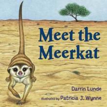 Meet the Meerkat - Darrin Lunde, Patricia Wynne