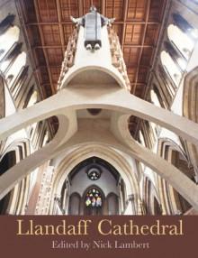 Llandaff Cathedral - Nick Lambert, John Kenyon, Malcolm Thurlby, Nevil James