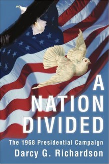 A Nation Divided: The 1968 Presidential Campaign - Darcy Richardson