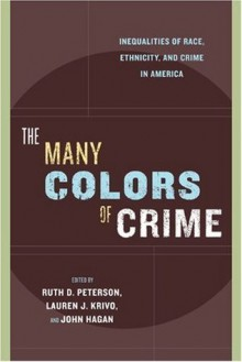 The Many Colors of Crime (New Perspectives in Crime, Deviance, and Law) - John Hagan, Ruth D. Peterson, Lauren J. Krivo