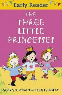 The Three Little Princesses - Georgie Adams, Emily Bolam