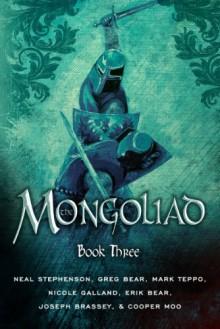 The Mongoliad: Book Three - Neal Stephenson, Greg Bear, Mark Teppo, Nicole Galland, Erik Bear, Joseph Brassey, Cooper Moo, Mike Grell