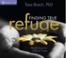 Finding True Refuge: Meditations for Difficult Times - Tara Brach