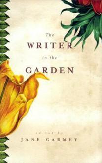 The Writer in the Garden - Jane Garmey