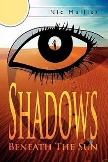 Shadows Beneath the Sun - Nic Mulliss