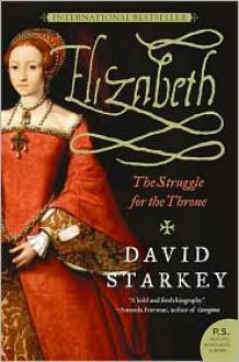 Elizabeth: The Struggle for the Throne (P.S.) - David Starkey