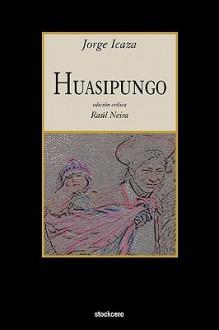 Huasipungo - Raul Neira,Jorge Icaza
